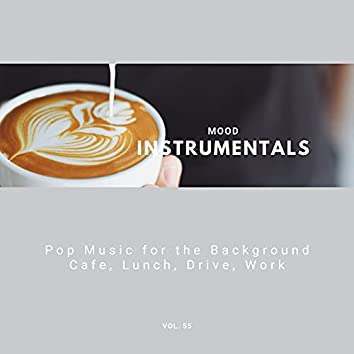 Mood Instrumentals: Pop Music For The Background - Cafe, Lunch, Drive, Work, Vol. 55