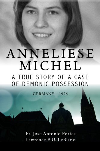 Anneliese Michel A true story of a case of demonic possession Germany-1976 (English Edition)