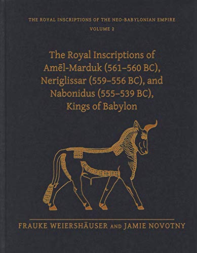The Royal Inscriptions of Amēl-Marduk (561–560 BC), Neriglissar (559–556 BC), and Nabonidus...