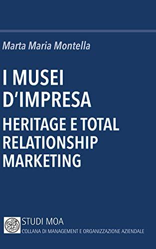 I musei d'impresa. Heritage e total relationship marketing