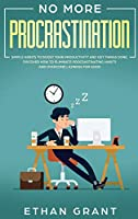 No More Procrastination: Simple Habits To Boost Your Productivity Get Things Done. Discover How to Eliminate Procrastinating Habits & Overcome Laziness for Good