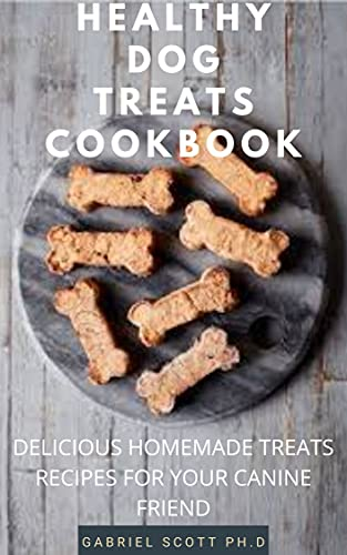 HEALTHY DOG TREATS COOKBOOK: Simple & Delicious Recipes Treats for Your Dog Includes Step By Step Guide To Making A Tasty Treat From Your Home (English Edition)