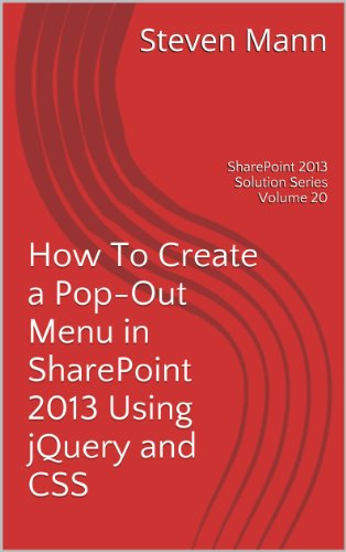 How To Create a Pop-Out Menu in SharePoint 2013 Using jQuery and CSS (SharePoint 2013 Solution Series Book 20)