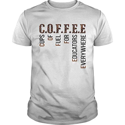 Coffee Cups of Fuel for Edcators Everywhere Tshirt