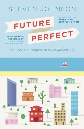 Future Perfect: The Case For Progress In A Networked Age (English Edition)