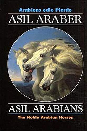 Asil Araber V: Arabiens edle Pferde. Dt. /Engl. /Arab.: Arabiens Edle Pferde/The Noble Arabian Horses (Documenta Hippologica)