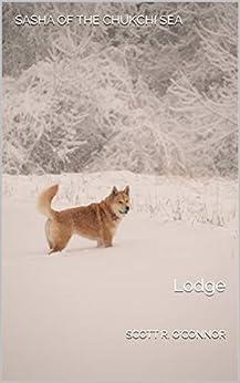 Sasha Of The Chukchi Sea: Lodge by [Scott R. O'Connor]