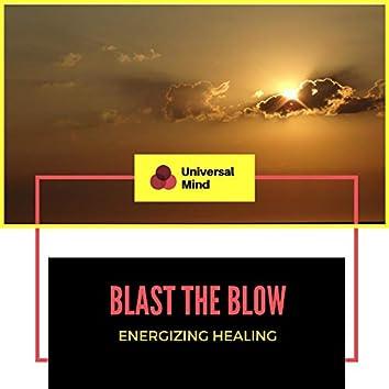 Blast The Blow - Energizing Healing
