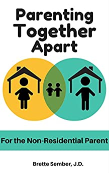 Parenting Together Apart: For the Non-Residential Parent by [Brette Sember J.D.]