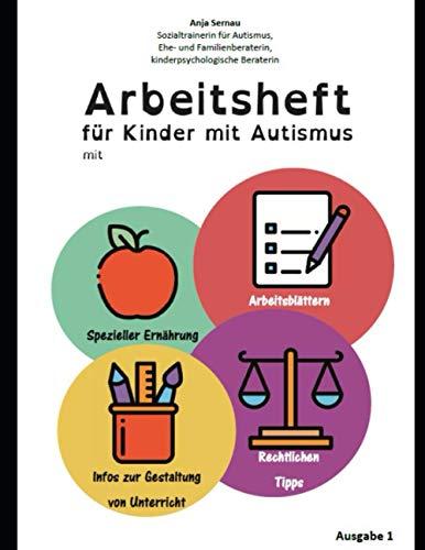 Arbeitsheft für Kinder mit Autismus: mit spezieller Ernährung - Arbeitsblättern - Rechtlichen Tipps - Infos für den Schulunterricht