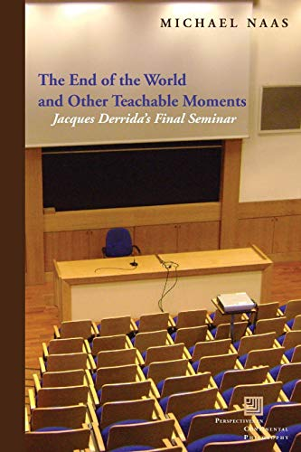 The End of the World and Other Teachable Moments: Jacques Derrida's Final Seminar (Perspectives in Continental Philosophy)