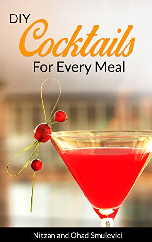 Amazon Com Cocktail Recipes Book Diy Cocktails For Every Meal Mixed Drinks For Entertaining Holidays Quick And Easy Diy Drink Recipes Book 1 Ebook Smulevici Nitzan Smulevici Ohad Kindle Store