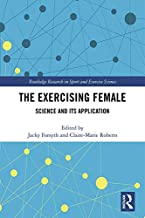 The Exercising Female: Science and Its Application (Routledge Research in Sport and Exercise Science)