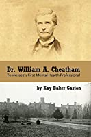 Dr. William Archer Cheatham: Tennessee's First Mental Health Professional