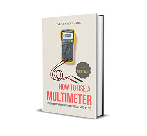 How To Use A Multimeter: Using Multimeters For Different Measurement Options (2021 Edition)
