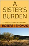 A SISTER'S BURDEN: One-Hundred-First in a Series of Jess Williams Westerns (A Jess Williams Western Book 101)