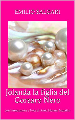 Jolanda la figlia del Corsaro Nero: con Introduzione e Note di Anna Morena Mozzillo (Italian Edition)