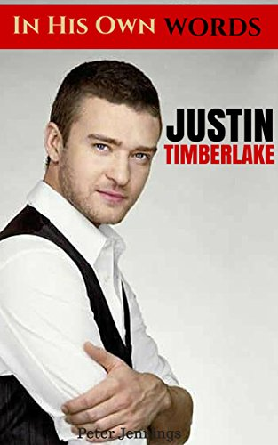 Justin Timberlake: In His Own Words by Justin Timberlake (English Edition)