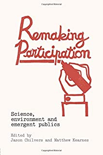 Remaking Participation: Science, Environment and Emergent Publics