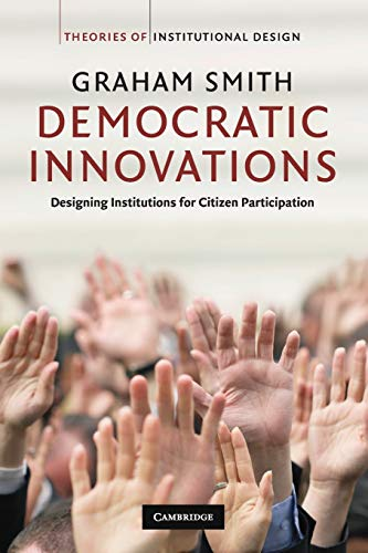 Democratic Innovations Paperback: Designing Institutions for Citizen Participation (Theories of Institutional Design)