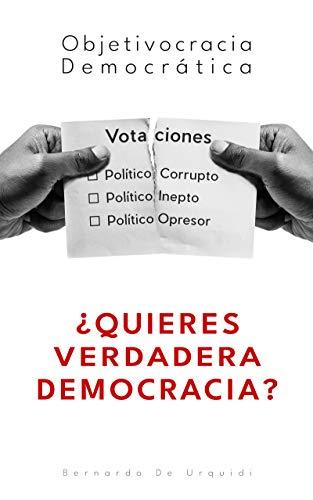 Objetivocracia Democrática: ¿Quieres verdadera democracia? eBook: De Urquidi, Bernardo: Amazon.es: Tienda Kindle