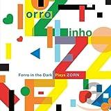 Forro Zinho N Forro in the Dark Plays Zorn