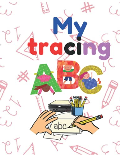tracing my ABC: My Best Book to Trace letters for children and learn to write the Alphabet for kids 3-6