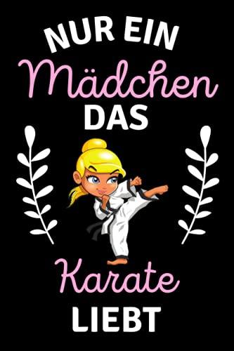 Nur ein Mädchen das Karate liebt: Geliebtes Karate Liebhaber Notizbuch für Mädchen | Perfektes Karate Liebhaber liebhaber-Geschenk für Mädchen | ... Mädchen | Notizbuch 6 x 9 Zoll 120 Seiten.