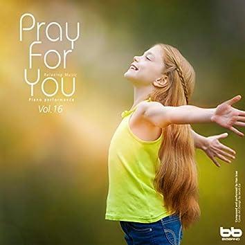 Pray for You, Vol. 16 (Hymn Piano,Meditation Prayer,Dawn Prayer,Relaxation)