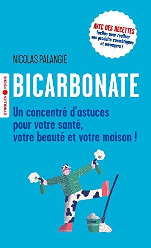 Bicarbonate: Un concentré dastuces pour votre santé, votre beauté et votre maison !