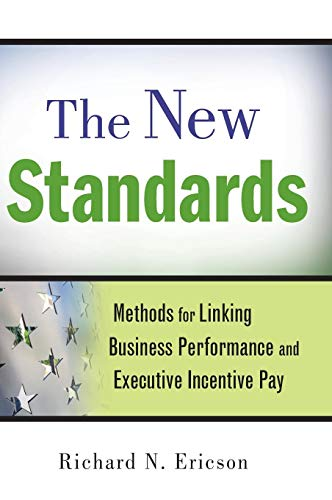 Download The New Standards: Methods for Linking Business Performance and Executive Incentive Pay 0470559896