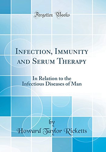 Infection, Immunity and Serum Therapy: In Relation to the Infectious Diseases of Man (Classic Reprint)