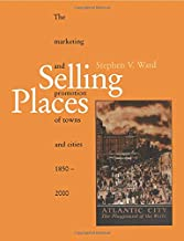 Selling Places: The Marketing and Promotion of Towns and Cities 1850-2000