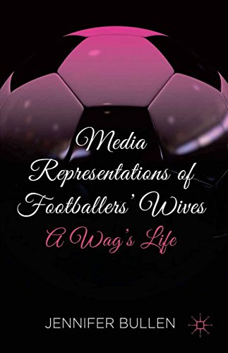 Media Representations of Footballers' Wives: A Wag's Life (English Edition)