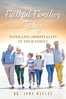 Faithful Families Today: Instilling Spirituality in Your Family