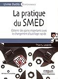La pratique du SMED - Obtenir des gains importants avec le changements d'outillage rapide