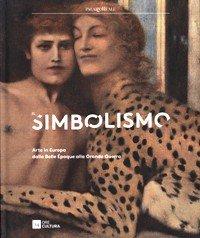 Simbolismo. Arte in Europa dalla Belle Epoque alla Grande Guerra. (Il)