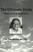 The Ultimate Truth (About Love & Happiness): A Handbook to Life