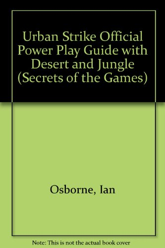 Urban Strike Official Power Play Guide: with Desert Strike & Jungle Strike (Secrets of the Games S.)