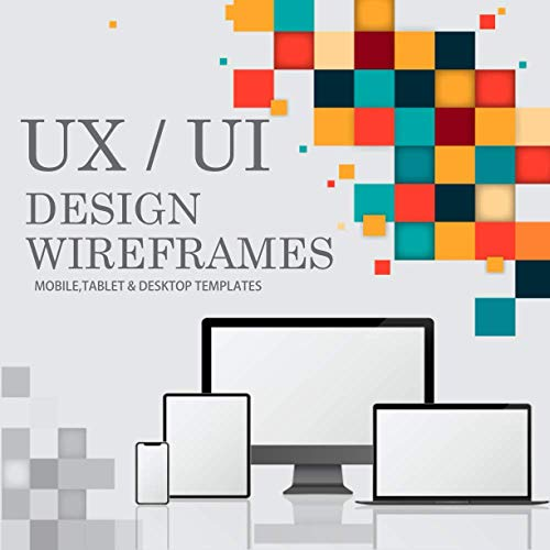 UX/UI design wireframe: Sketchbook to Prototype your apps or web projects with 55 columns dot grid, UX/UI design notebook wireframe Mobile, tablet ... ... version (8.5 x 8.5 Inches with 120 Pages)