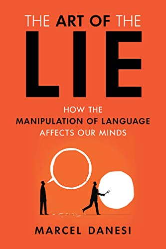 Image of The Art of the Lie: How the Manipulation of Language Affects Our Minds