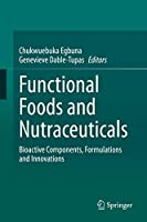 Functional Foods and Nutraceuticals: Bioactive Components, Formulations and Innovations