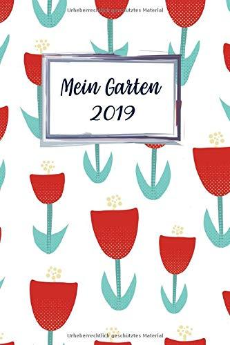 Mein Garten 2019: Notizbuch, Jahresplaner und Journal, Gartenplaner und Eintragbuch für Gartenfreunde, Hobbygärtner und Laubenpieper | Rote Tulpen
