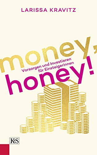 Money, honey!: Vorsorgen und Investieren für Einsteigerinnen