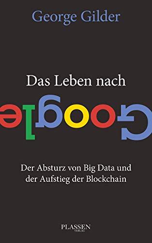 Das Leben nach Google: Der Absturz von Big Data und der Aufstieg der Blockchain