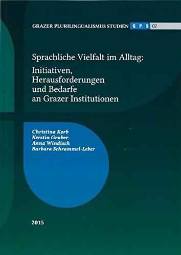 Grazer Plurilingualismus Studien 02: Sprachliche Vielfalt im Alltag: Initiativen, Herausforderungen und Bedarfe an Grazer Institutionen