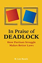 In Praise of Deadlock: How Partisan Struggle Makes Better Laws