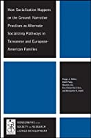 How Socialization Happens on the Ground: Narrative Practices as Alternate Socializing Pathways in Taiwanese and European-American Families (Monographs of the Society for Research in Child Development (MONO))