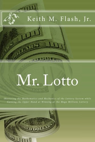 Mr. Lotto: Mastering the Mathematics and Mechanics of the Lottery System while Gaining the Upper Hand in Winning at the Mega Millions Lottery