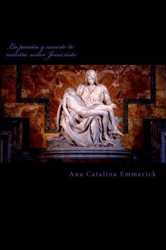 La pasi??n y muerte de nuestro se??or Jesucristo (Spanish Edition) by Ana Catalina Emmerick (2016-03-21)